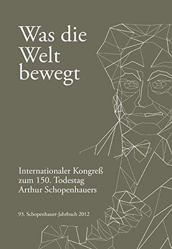 9783826052415: Was die Welt bewegt: Internationaler Kongreß zum 150. Todestag Alrthur Schopenhauers