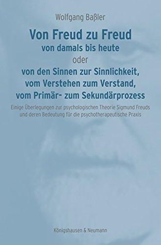 9783826052989: Von Freud zu Freud: von damals bis heute oder von den Sinnen zur Sinnlichkeit, vom Verstehen zum Verstand, vom Primär- zum Sekundärprozess