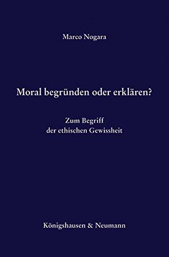 Moral begründen oder erklären?: Marco Nogara