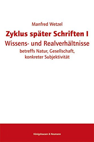 Zyklus sp?ter Schriften I: Wissens- und Realverh?ltnisse betreffs Natur, Gesellschaft, konkreter ...