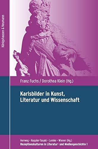 9783826055584: Karlsbilder in Kunst, Literatur und Wissenschaft: Akten eines interdisziplinären Symposions anlässlich des 1200. Todestages Kaiser Karls des Großen