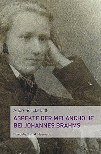 Aspekte der Melancholie bei Johannes Brahms: Andreas Ickstadt