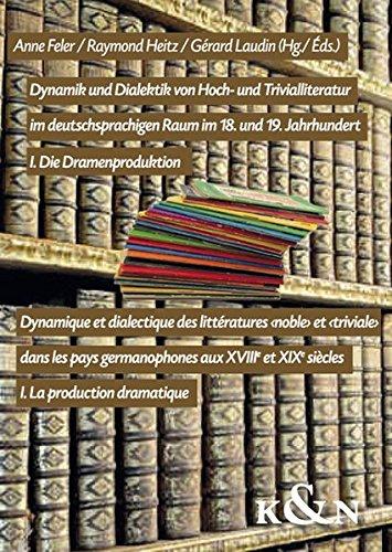 9783826056673: Dynamik und Dialektik von Hoch- und Trivialliteratur im deutschsprachigen Raum im 18. und 19. Jahrhundert / Dynamique et dialectique des littératures ... / I. La production dramatique