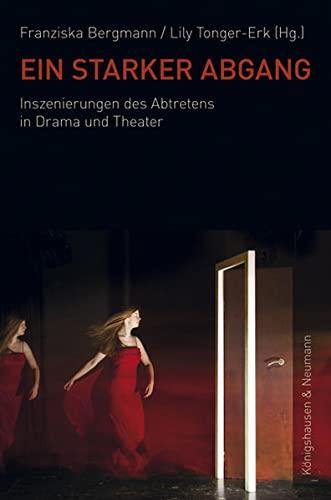 9783826057731: Ein starker Abgang: Inszenierungen des Abtretens in Drama und Theater