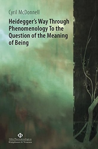 Heidegger's Way Through Phenomenology To the Question of the Meaning of Being: Cyril McDonnell