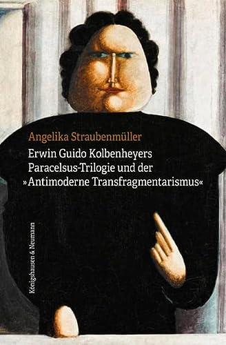 Erwin Guido Kolbenheyers Paracelsus-Trilogie und der »Antimoderne Transfragmentarismus«...