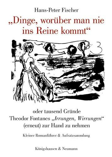 """Dinge, woruber man nie ins Reine kommt"""" oder tausend Grunde Theodor Fontanes """"Irrungen, ..."""