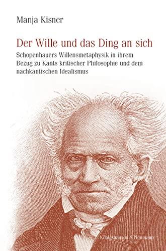 Der Wille und das Ding an sich: Schopenhauers Willensmetaphysik in ihrem Bezug zu Kants kritischer ...