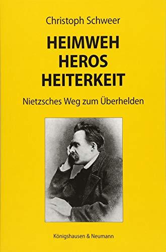 Heimweh - Heros - Heiterkeit: Nietzsches Weg zum Überhelden (Paperback): Christoph Schweer