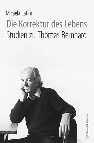 Die Korrektur des Lebens: Studien zu Thomas Bernhard (Paperback): Micaela Latini
