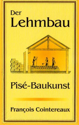 Der Lehmbau: Das klassische Buch über Pise-Baukunst: Cointereaux, Francois