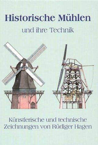 9783826208225: Historische Mühlen und ihre Technik: Künstlerische und technische Zeichnungen