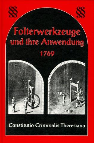 9783826220029: Folterwerkzeuge und ihre Anwendung 1769: Constitutio Criminalis Theresiana