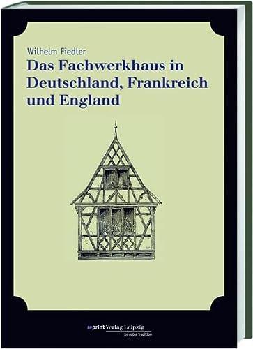 Das Fachwerkhaus in Deutschland, Frankreich und England: Fiedler, Wilhelm