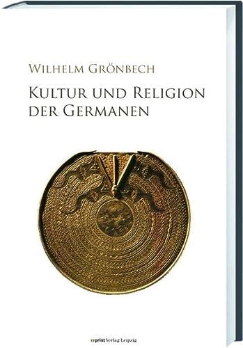 Kultur und Religion der Germanen - Grönbech, Wilhelm