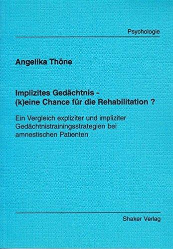 Implizites Gedächtnis - (k)eine Chance für die Rehabilitation?: Ein Vergleich expliziter und ...