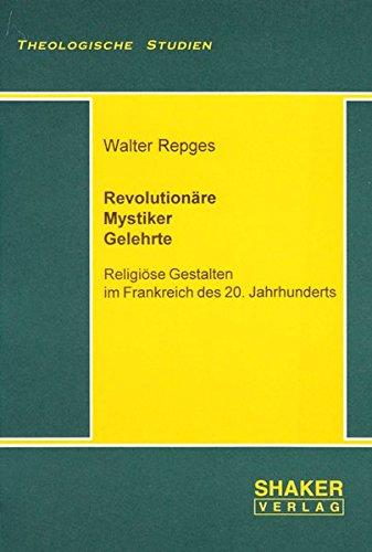 Revolutionäre - Mystiker - Gelehrte: Religiöse Gestalten im Frankreich des 20. ...