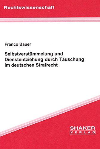 Selbstverstümmelung und Dienstentziehung durch Täuschung im deutschen Strafrecht: Franco ...