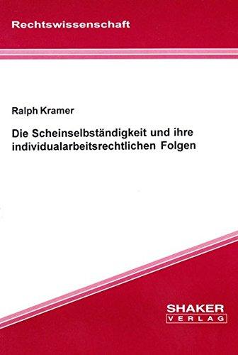 Die Scheinselbständigkeit und ihre individualarbeitsrechtlichen Folgen: Ralph Kramer