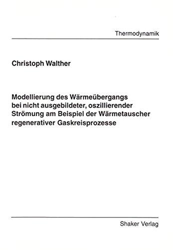 9783826561672: Modellierung des Wärmeübergangs bei nicht ausgebildeter, oszillierender Strömung am Beispiel der Wärmetauscher regenerativer Gaskreisprozesse