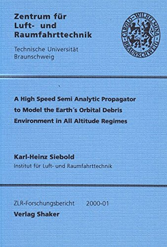 9783826570681: A High Speed Semi Analytic Propagator to Model the Earth's Orbital Debris Environment in All Altitude Regimes (Berichte Aus Der Luft- Und Raumfahrttechnik)