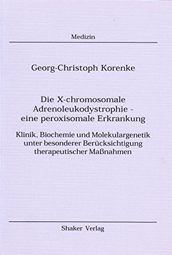 9783826573514: Die X-chromosomale Adrenoleukodystrophie - eine peroxisomale Erkrankung: Klinik, Biochemie und Molekulargenetik unter besonderer Berücksichtigung therapeutischer Massnahmen