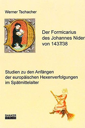 9783826581410: Der Formicarius des Johannes Nider von 1437 / 38 - Studien zu den Anfängen der europäischen Hexenverfolgungen im Spätmittelalter