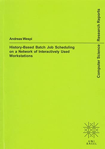 9783826582950: History-Based Batch Job Scheduling on a Network of Interactively Used Workstations (Research Reports in Computer Science)