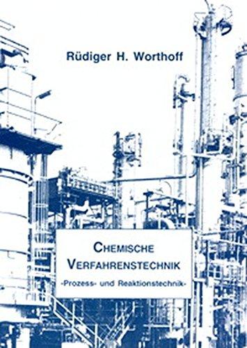 Chemische Verfahrenstechnik : Prozess- und Reaktionstechnik: Rüdiger H Worthoff