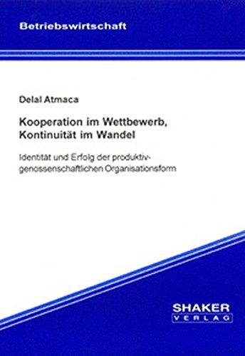 9783826596193: Kooperation im Wettbewerb, Kontinuit�t im Wandel: Identit�t und Erfolg der produktivgenossenschaftlichen Organisationsform