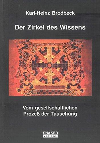 Der Zirkel des Wissens - Vom gesellschaftlichen Prozeß der Täuschung (Berichte aus der Philosophie) - Brodbeck Karl-Heinz