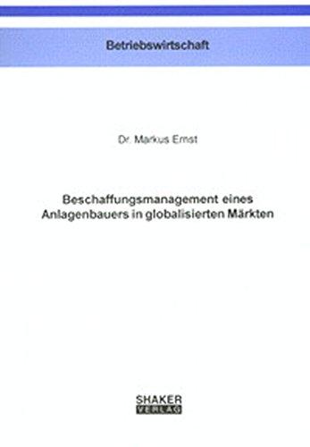 Beschaffungsmanagement eines Anlagenbauers in globalisierten Markten: Markus Ernst