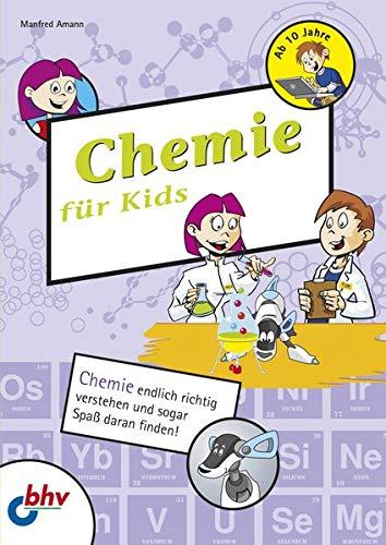 Chemie für Kids: Chemie endlich richtig verstehen: Manfred Amann