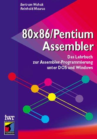 80x86/Pentium Assembler. Programmierung unter DOS und Windows: Wohak, Bertram; Maurus, ...