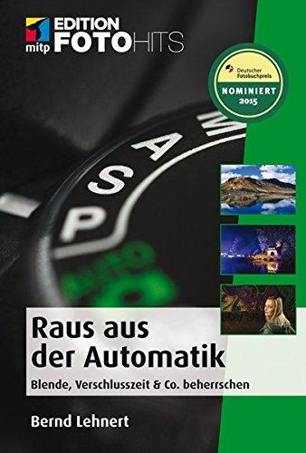 9783826632044: Raus aus der Automatik!: Blende, Zeit & Co beherrschen (Edition FotoHits)