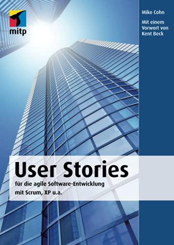 9783826658983: User Stories: Für die agile Software-Entwicklung mit Scrum, XP u.a