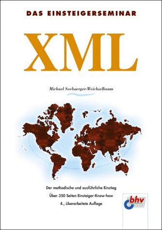 9783826672859: Das Einsteigerseminar XML: Der methodische und ausführliche Einstieg. Über 350 Seiten Einsteiger-Know-how
