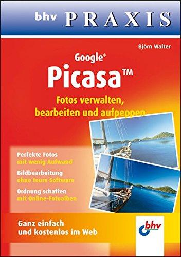 Google Picasa: Fotos verwalten, bearbeiten und aufpeppen (bhv Praxis) - Björn Walter
