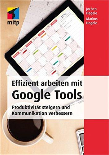 9783826682100: Effizient arbeiten mit Google Tools: Produktivität steigern und Kommunikation verbessern mit Gmail, Hangouts, Google+, Google Sites, Drive, Google Docs, Chrome und Google Apps for Work