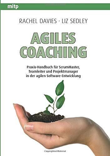 9783826690464: Agiles Coaching: Praxis-Handbuch für ScrumMaster, Teamleiter und Projektmanager in der agilen Software-Entwicklung (German Edition)