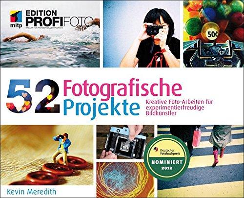 9783826691218: 52 Fotografische Projekte: Kreative Fotoarbeiten für experimentierfreudige Bildkünstler (mitp Edition Profifoto)