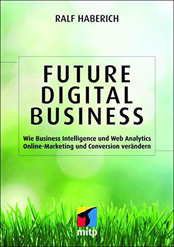 9783826692338: Future Digital Business: Wie Business Intelligence und Web Analytics Online-Marketing und Conversion ver�ndern