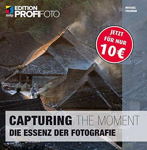 9783826697418: Capturing the Moment (mitp Edition ProfiFoto): Die Essenz der Fotografie