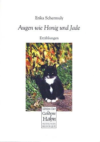 Augen wie Honig und Jade oder Was ist Liebe, fragt die Katze. Erzählungen.: Schermuly, Erika: