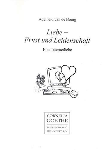 9783826754951: Liebe-Frust und Leidenschaft: Eine Internetliebe