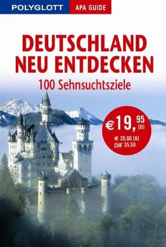9783826820403: Deutschland neu entdecken. Polyglott Apa Guide: 100 Sehnsuchtsziele