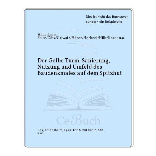 Sanierung, Nutzung und Umfeld des Baudenkmals auf dem Spitzfeld: Hildesheim - Der gelbe Turm