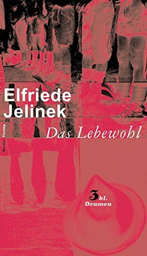 Das Lebewohl - drei kleine Dramen (Das: Jelinek, Elfriede