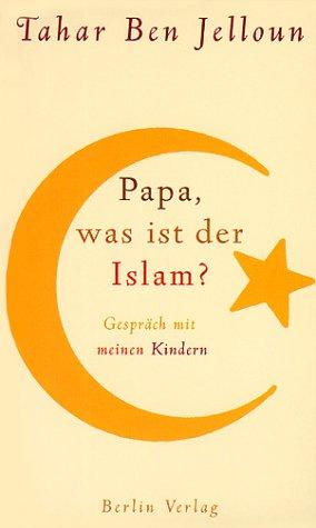 9783827004727: Papa, Was Ist Der Islam?: Gespräch Mit Meinen Kindern