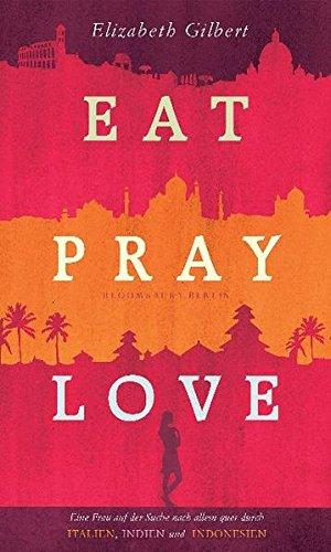 9783827006561: Eat, Pray, Love: Eine Frau auf der Suche nach Allem quer durch Italien, Indien und Indonesien